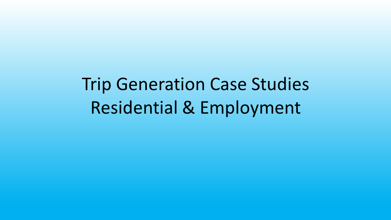 Trip Generation Case Studies: Residential & Employment